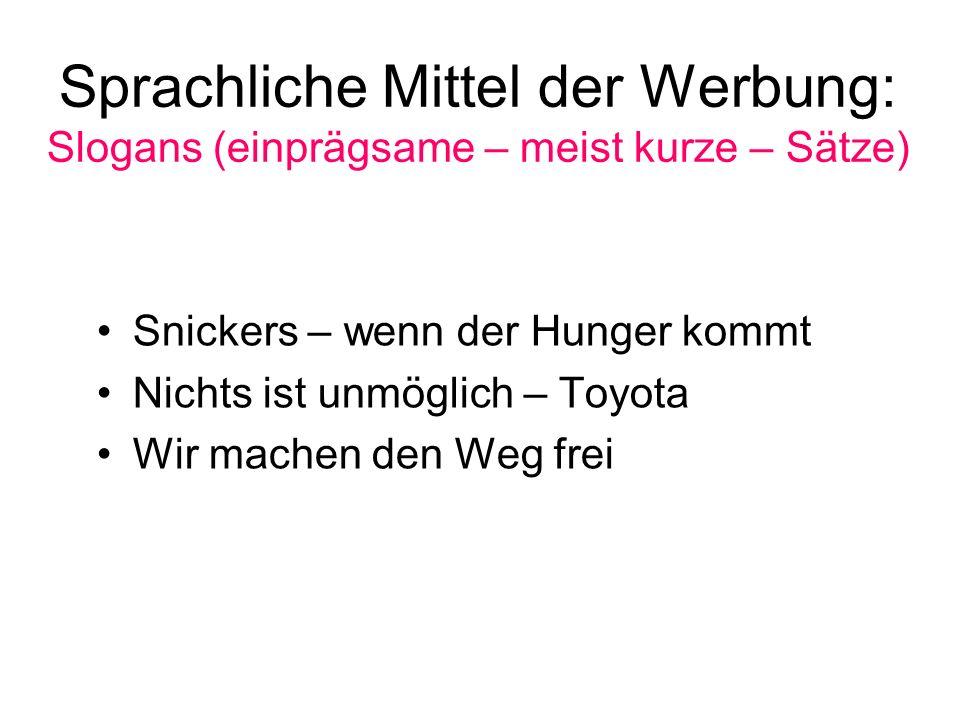 Sprachliche Mittel der Werbung: Slogans (einprägsame – meist kurze – Sätze) Snickers – wenn der Hunger kommt Nichts ist unmöglich – Toyota Wir machen