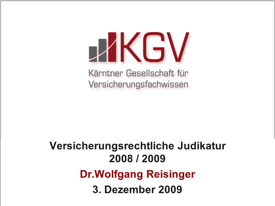 Versicherungsrechtliche Judikatur 2008 / 2009 Dr.Wolfgang Reisinger 3. Dezember 2009