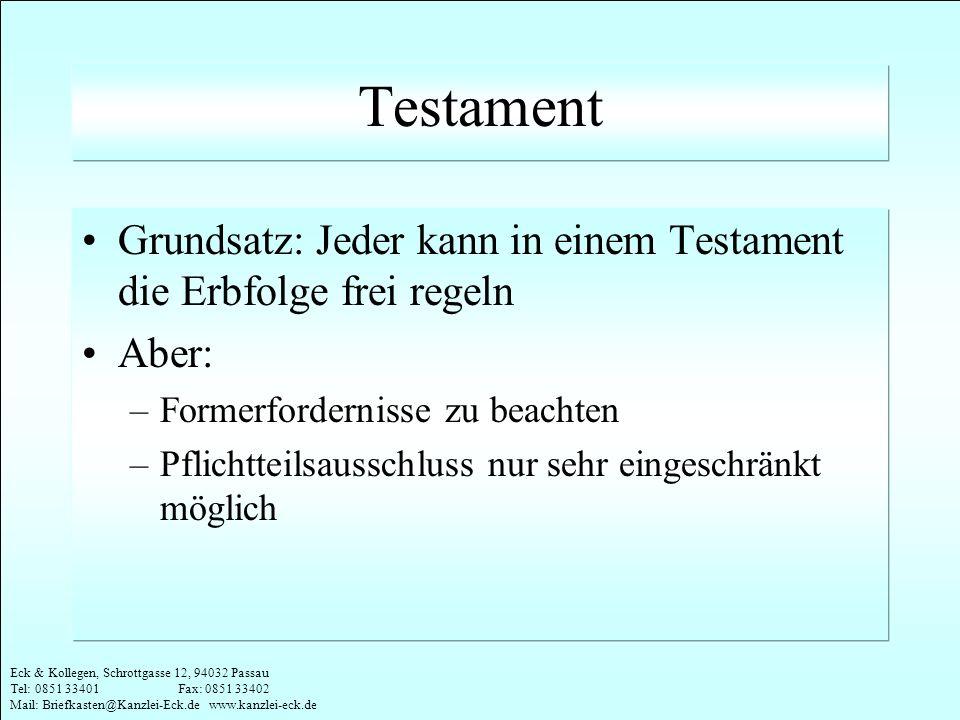 Eck & Kollegen, Schrottgasse 12, 94032 Passau Tel: 0851 33401 Fax: 0851 33402 Mail: Briefkasten@Kanzlei-Eck.de www.kanzlei-eck.de Testament Grundsatz: