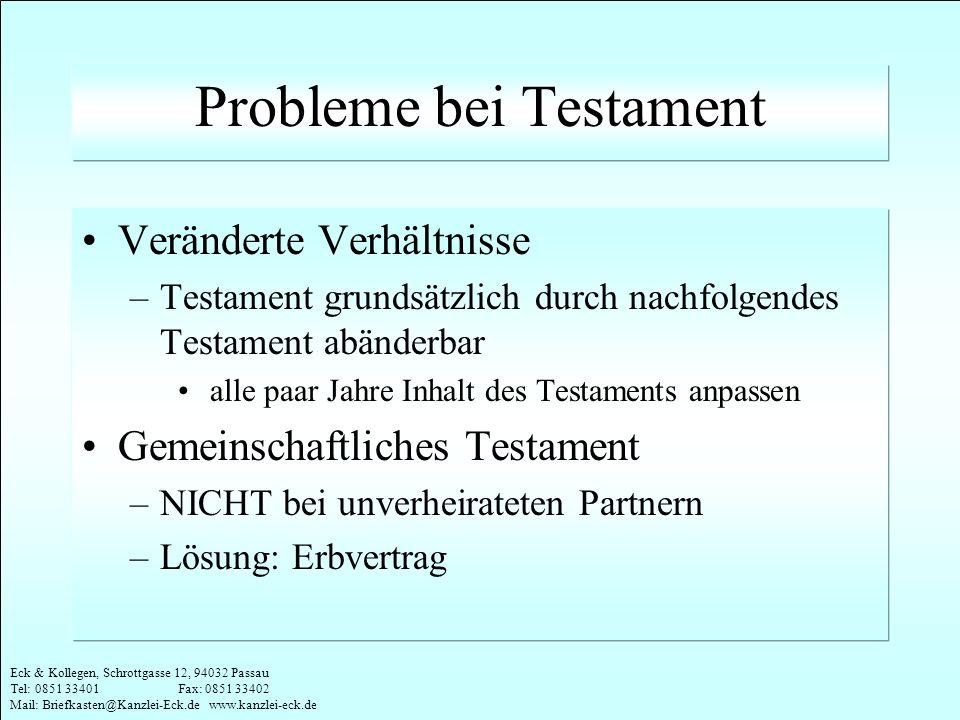 Eck & Kollegen, Schrottgasse 12, 94032 Passau Tel: 0851 33401 Fax: 0851 33402 Mail: Briefkasten@Kanzlei-Eck.de www.kanzlei-eck.de Probleme bei Testame