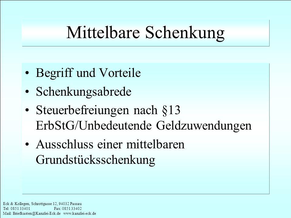 Eck & Kollegen, Schrottgasse 12, 94032 Passau Tel: 0851 33401 Fax: 0851 33402 Mail: Briefkasten@Kanzlei-Eck.de www.kanzlei-eck.de Mittelbare Schenkung