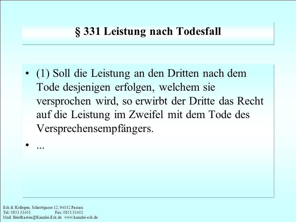 Eck & Kollegen, Schrottgasse 12, 94032 Passau Tel: 0851 33401 Fax: 0851 33402 Mail: Briefkasten@Kanzlei-Eck.de www.kanzlei-eck.de § 331 Leistung nach