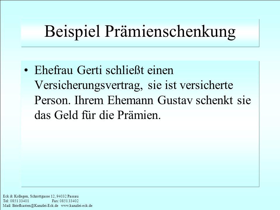 Eck & Kollegen, Schrottgasse 12, 94032 Passau Tel: 0851 33401 Fax: 0851 33402 Mail: Briefkasten@Kanzlei-Eck.de www.kanzlei-eck.de Beispiel Prämiensche