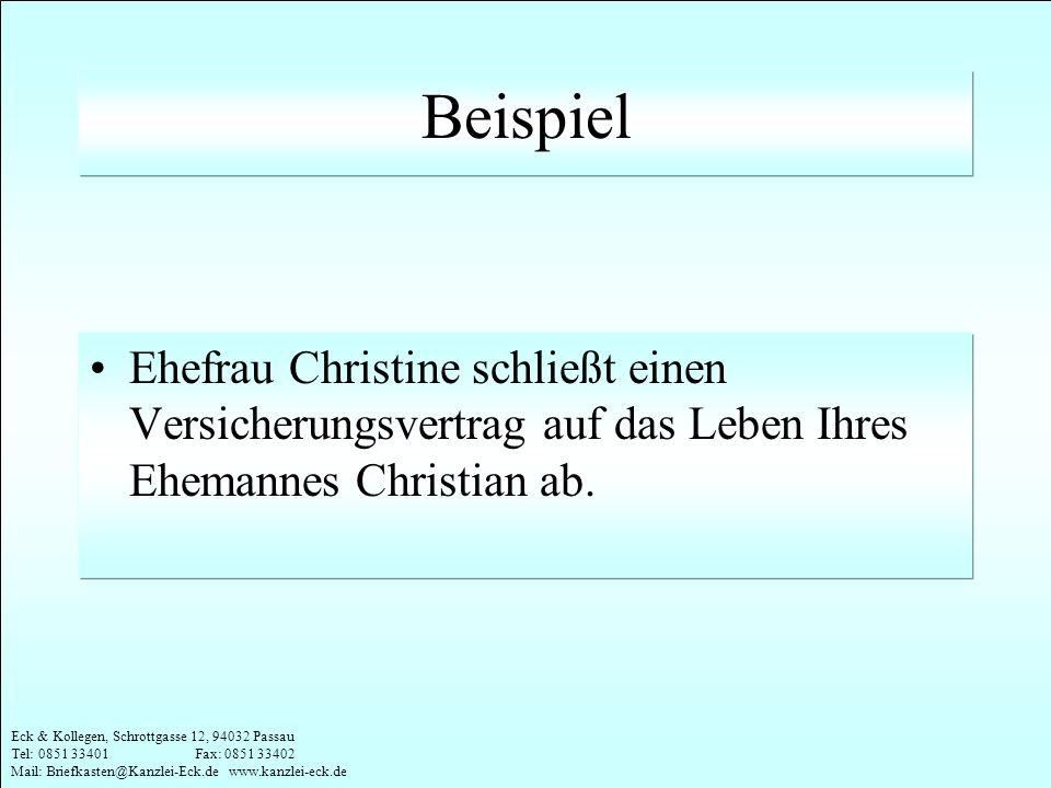 Eck & Kollegen, Schrottgasse 12, 94032 Passau Tel: 0851 33401 Fax: 0851 33402 Mail: Briefkasten@Kanzlei-Eck.de www.kanzlei-eck.de Beispiel Ehefrau Chr