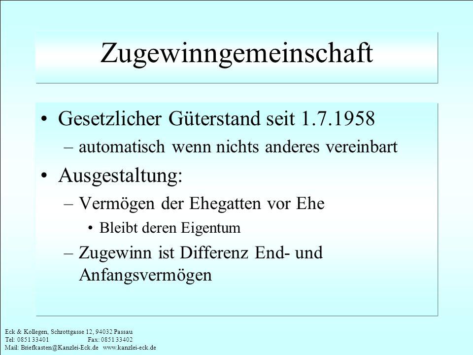 Eck & Kollegen, Schrottgasse 12, 94032 Passau Tel: 0851 33401 Fax: 0851 33402 Mail: Briefkasten@Kanzlei-Eck.de www.kanzlei-eck.de Zugewinngemeinschaft