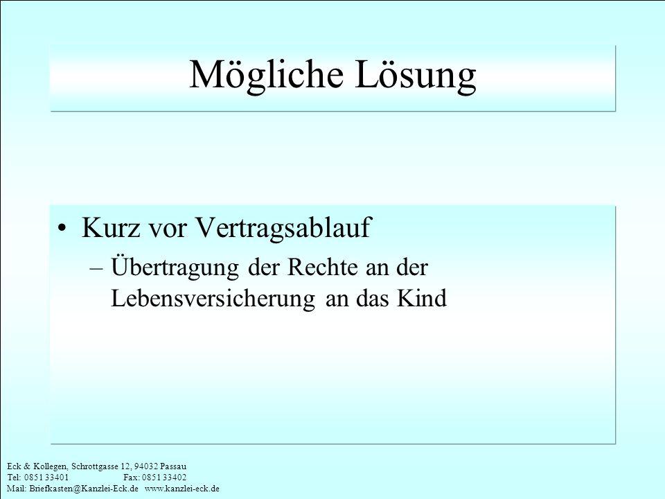 Eck & Kollegen, Schrottgasse 12, 94032 Passau Tel: 0851 33401 Fax: 0851 33402 Mail: Briefkasten@Kanzlei-Eck.de www.kanzlei-eck.de Mögliche Lösung Kurz