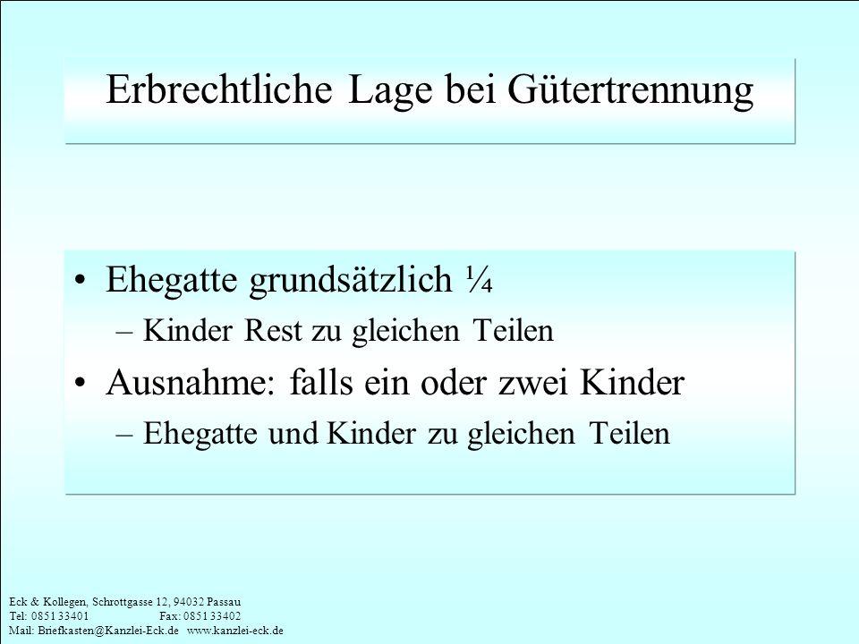 Eck & Kollegen, Schrottgasse 12, 94032 Passau Tel: 0851 33401 Fax: 0851 33402 Mail: Briefkasten@Kanzlei-Eck.de www.kanzlei-eck.de Erbrechtliche Lage b