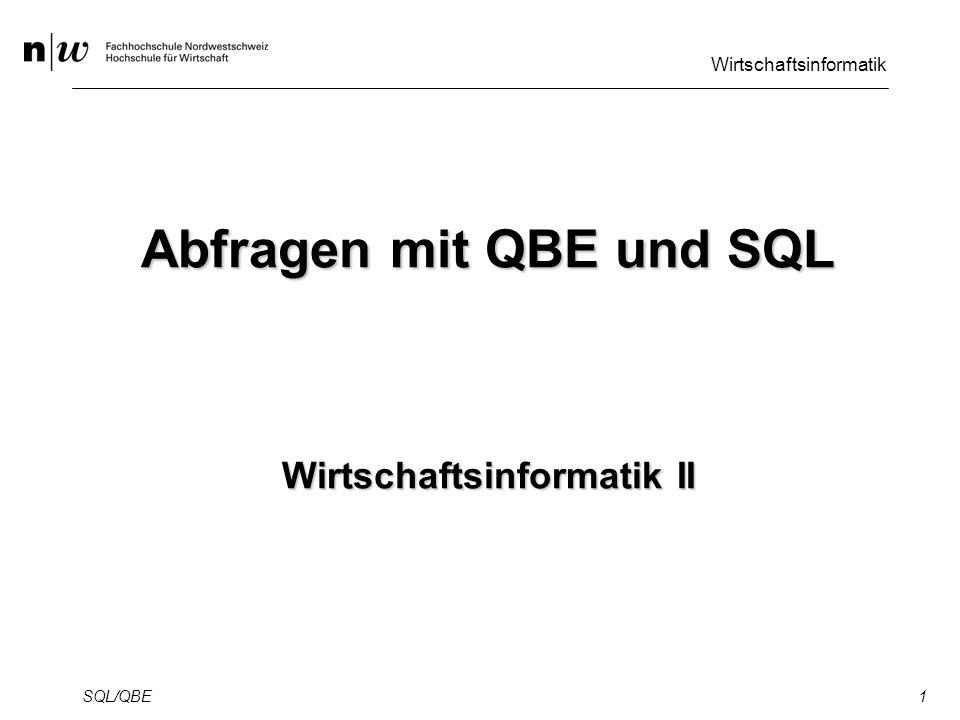 Wirtschaftsinformatik SQL/QBE1 Abfragen mit QBE und SQL Wirtschaftsinformatik II