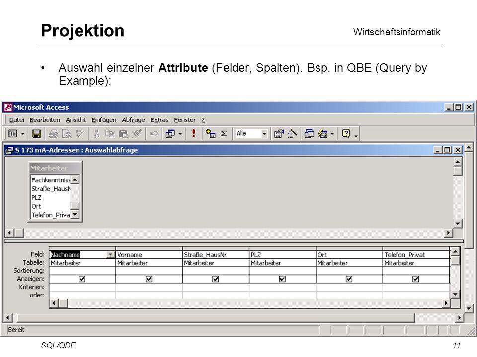 Wirtschaftsinformatik SQL/QBE11 Projektion Auswahl einzelner Attribute (Felder, Spalten).