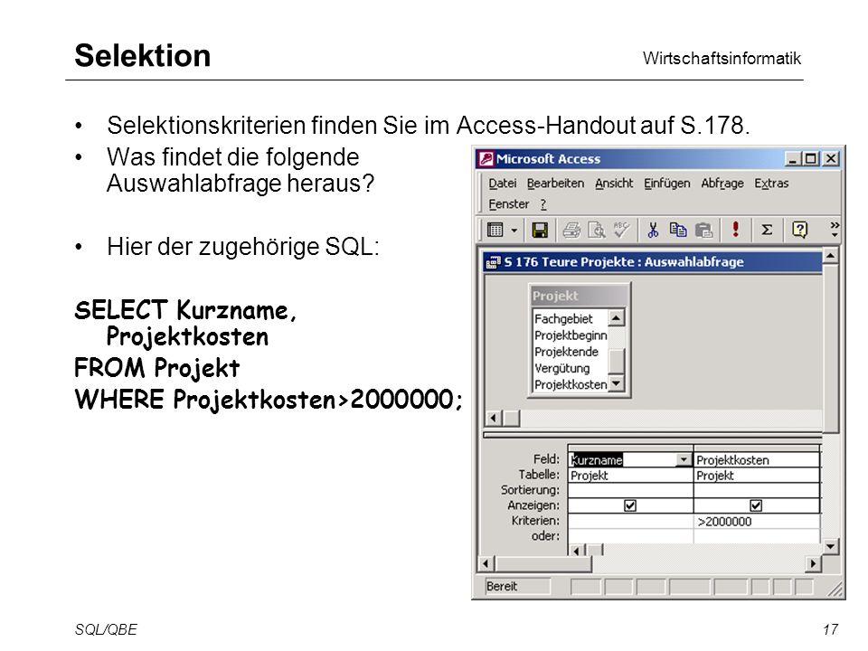 Wirtschaftsinformatik SQL/QBE17 Selektion Selektionskriterien finden Sie im Access-Handout auf S.178.