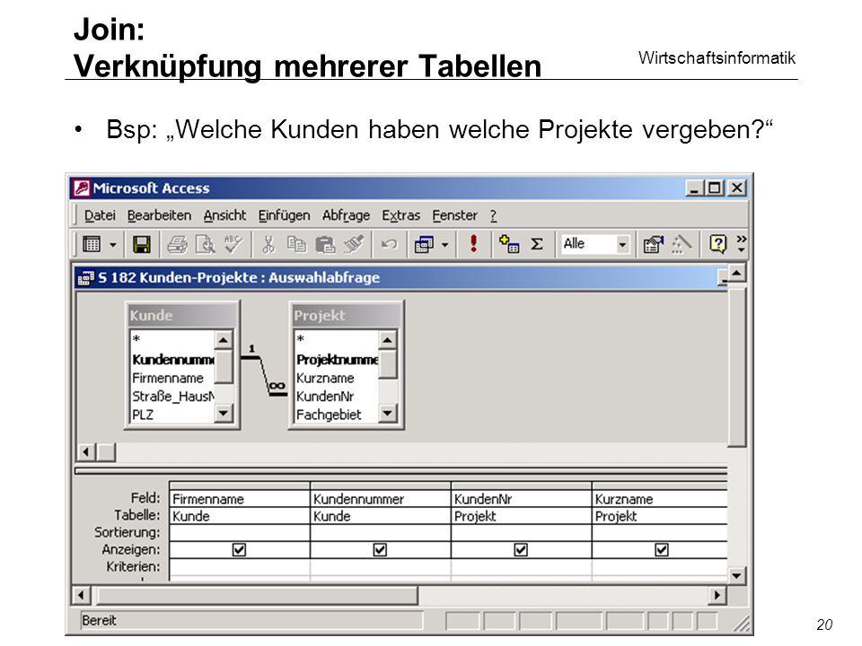 Wirtschaftsinformatik SQL/QBE20 Join: Verknüpfung mehrerer Tabellen Bsp: Welche Kunden haben welche Projekte vergeben