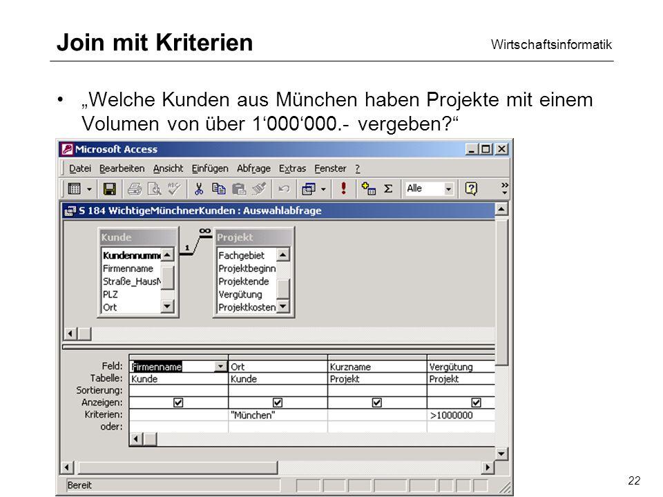 Wirtschaftsinformatik SQL/QBE22 Join mit Kriterien Welche Kunden aus München haben Projekte mit einem Volumen von über 1000000.- vergeben