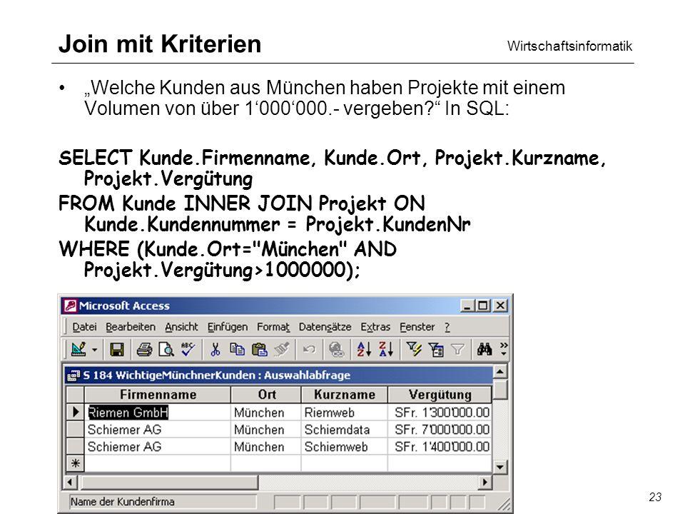 Wirtschaftsinformatik SQL/QBE23 Join mit Kriterien Welche Kunden aus München haben Projekte mit einem Volumen von über 1000000.- vergeben.