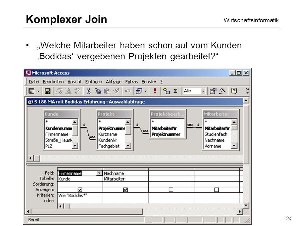 Wirtschaftsinformatik SQL/QBE24 Komplexer Join Welche Mitarbeiter haben schon auf vom Kunden Bodidas vergebenen Projekten gearbeitet