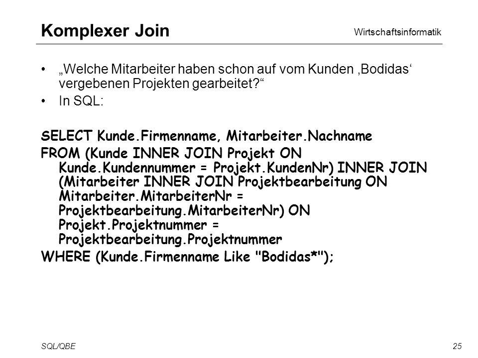 Wirtschaftsinformatik SQL/QBE25 Komplexer Join Welche Mitarbeiter haben schon auf vom Kunden Bodidas vergebenen Projekten gearbeitet.
