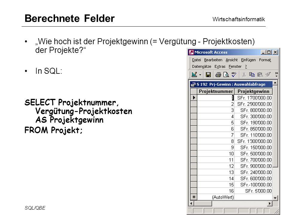 Wirtschaftsinformatik SQL/QBE28 Berechnete Felder Wie hoch ist der Projektgewinn (= Vergütung - Projektkosten) der Projekte.