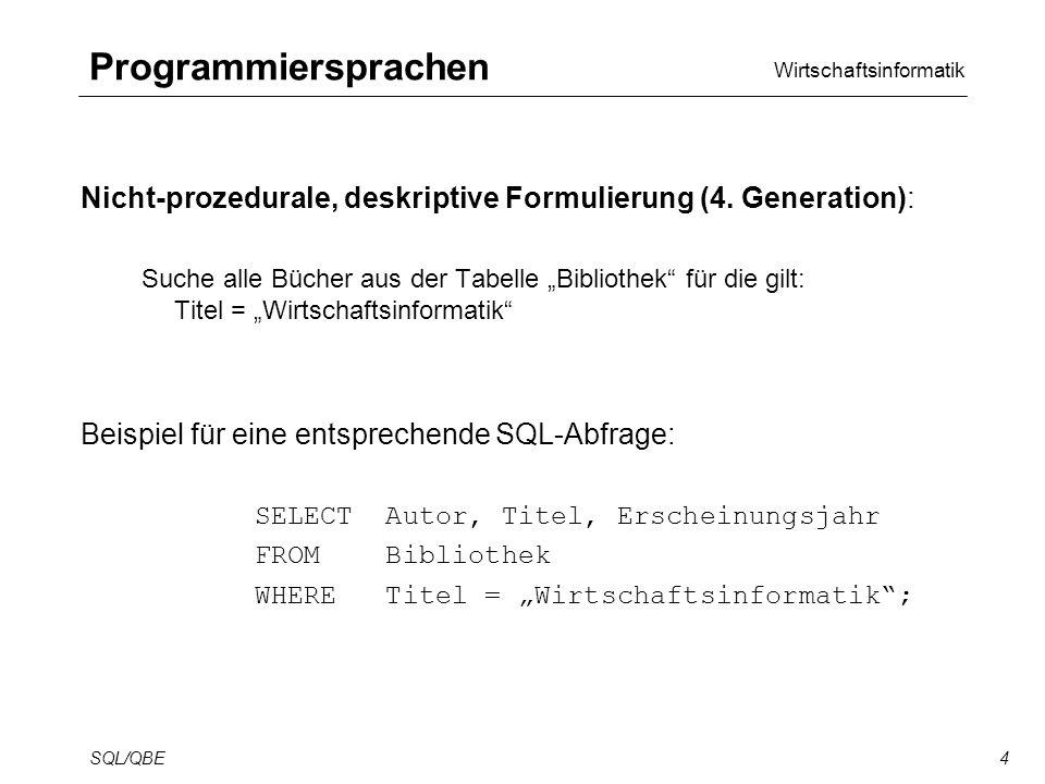 Wirtschaftsinformatik SQL/QBE4 Programmiersprachen Nicht-prozedurale, deskriptive Formulierung (4.