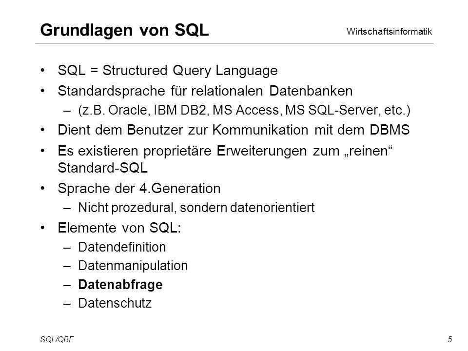 Wirtschaftsinformatik SQL/QBE5 Grundlagen von SQL SQL = Structured Query Language Standardsprache für relationalen Datenbanken –(z.B.