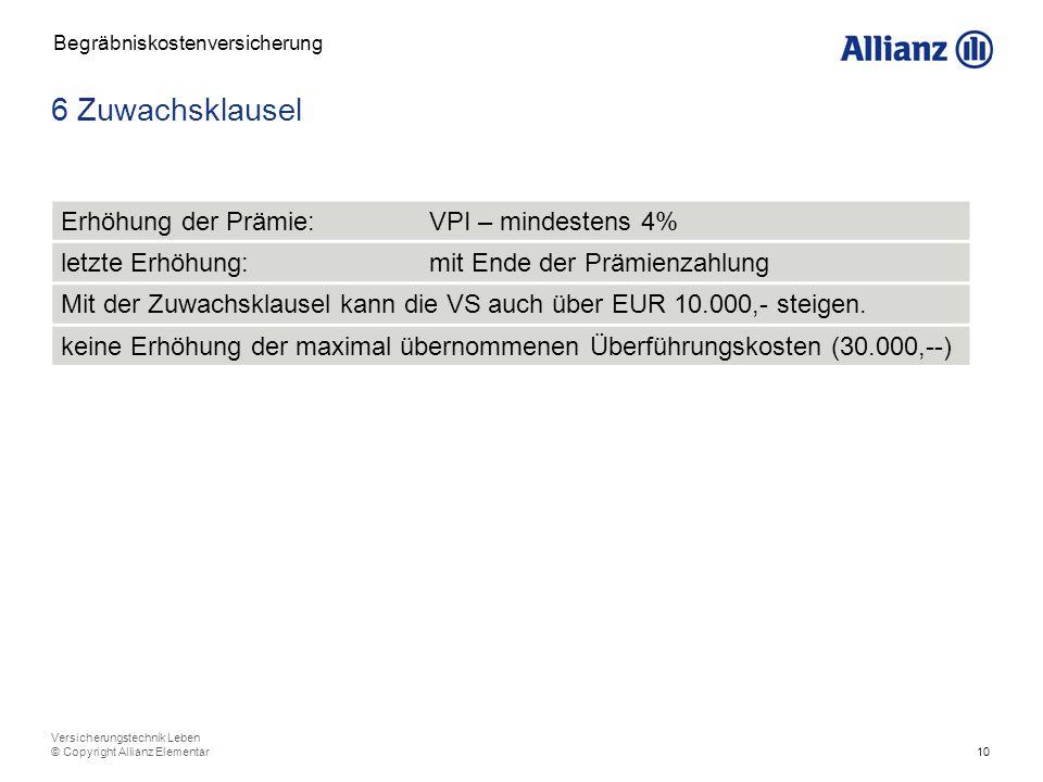 10 Versicherungstechnik Leben © Copyright Allianz Elementar 6 Zuwachsklausel Begräbniskostenversicherung Erhöhung der Prämie: VPI – mindestens 4% letz