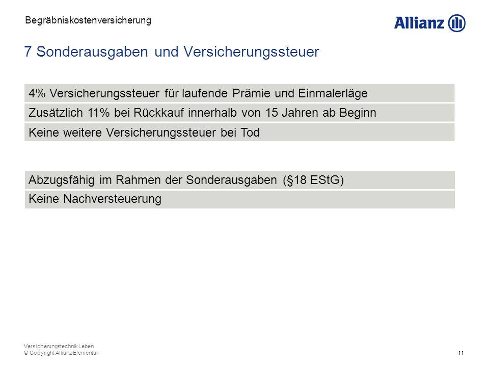 11 Versicherungstechnik Leben © Copyright Allianz Elementar 7 Sonderausgaben und Versicherungssteuer Begräbniskostenversicherung 4% Versicherungssteue