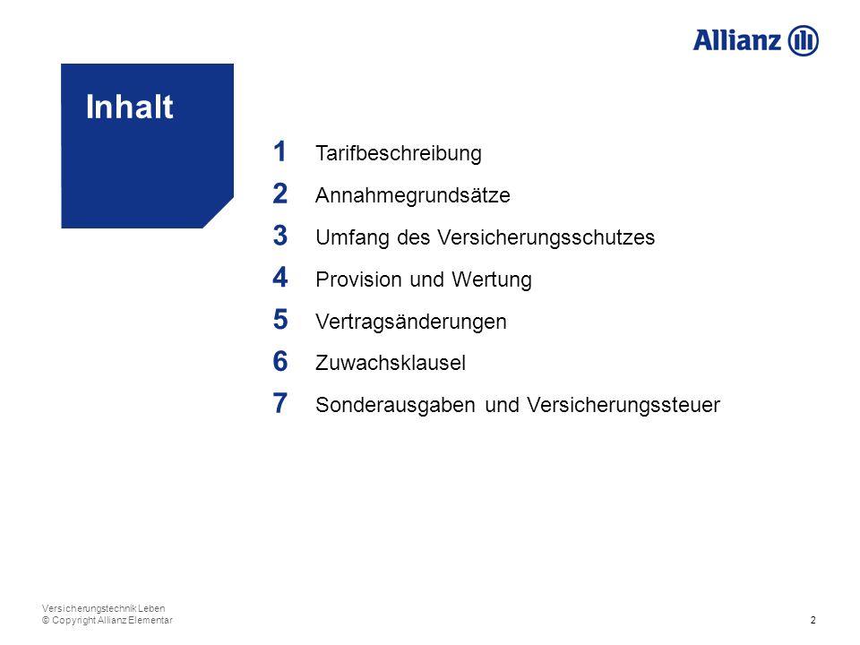 2 Versicherungstechnik Leben © Copyright Allianz Elementar Inhalt 1 Tarifbeschreibung 2 Annahmegrundsätze 3 Umfang des Versicherungsschutzes 4 Provisi