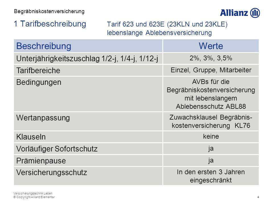 4 Versicherungstechnik Leben © Copyright Allianz Elementar BeschreibungWerte Unterjährigkeitszuschlag 1/2-j, 1/4-j, 1/12-j 2%, 3%, 3,5% Tarifbereiche