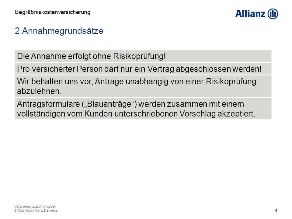 5 Versicherungstechnik Leben © Copyright Allianz Elementar 2 Annahmegrundsätze Begräbniskostenversicherung Die Annahme erfolgt ohne Risikoprüfung! Pro