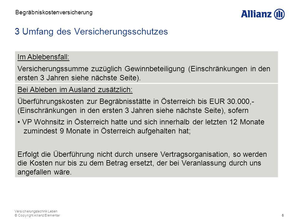 6 Versicherungstechnik Leben © Copyright Allianz Elementar 3 Umfang des Versicherungsschutzes Begräbniskostenversicherung Im Ablebensfall: Versicherun