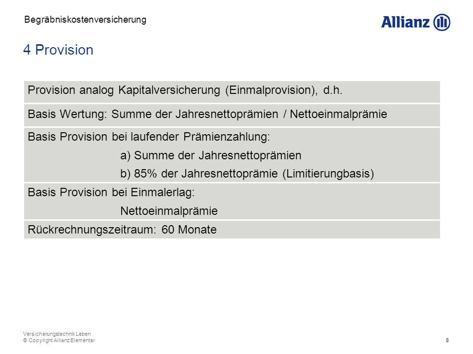 8 Versicherungstechnik Leben © Copyright Allianz Elementar 4 Provision Begräbniskostenversicherung Basis Wertung: Summe der Jahresnettoprämien / Netto
