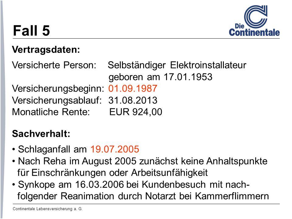 Continentale Lebensversicherung a. G. Fall 5 Vertragsdaten: Versicherte Person: Selbständiger Elektroinstallateur geboren am 17.01.1953 Versicherungsb