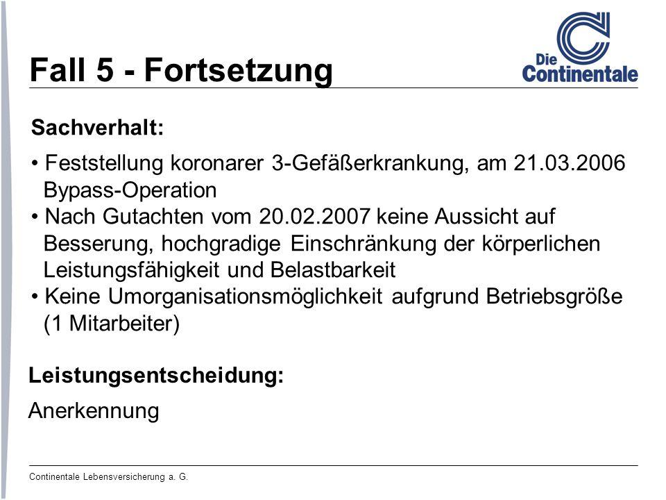 Continentale Lebensversicherung a. G. Fall 5 - Fortsetzung Sachverhalt: Feststellung koronarer 3-Gefäßerkrankung, am 21.03.2006 Bypass-Operation Nach