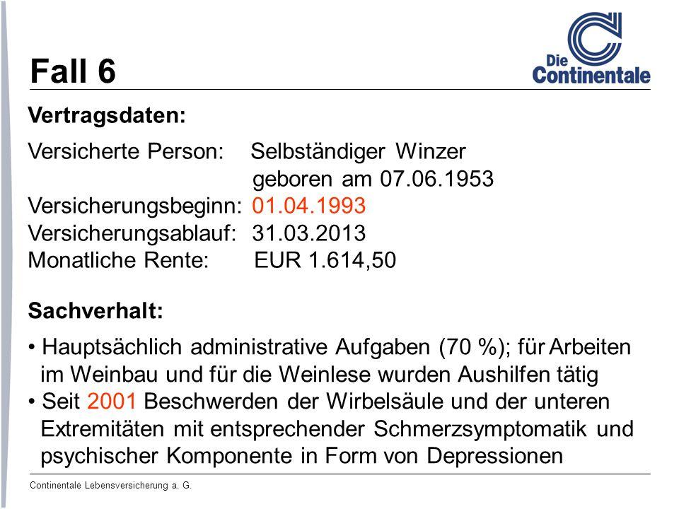 Continentale Lebensversicherung a. G. Fall 6 Vertragsdaten: Versicherte Person: Selbständiger Winzer geboren am 07.06.1953 Versicherungsbeginn: 01.04.