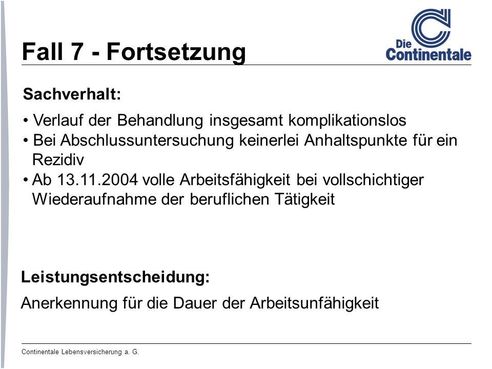 Continentale Lebensversicherung a. G. Fall 7 - Fortsetzung Sachverhalt: Verlauf der Behandlung insgesamt komplikationslos Bei Abschlussuntersuchung ke