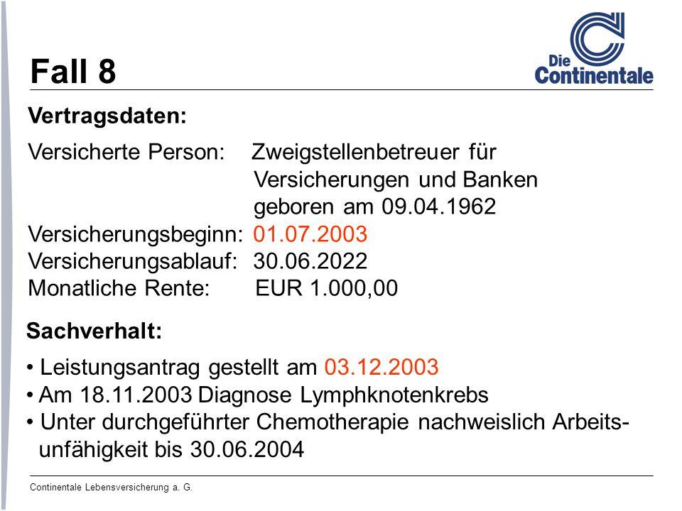Continentale Lebensversicherung a. G. Fall 8 Vertragsdaten: Versicherte Person: Zweigstellenbetreuer für Versicherungen und Banken geboren am 09.04.19