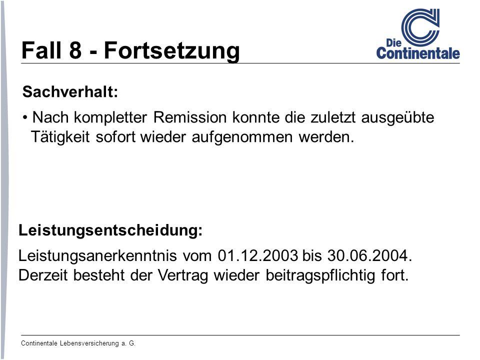 Continentale Lebensversicherung a. G. Fall 8 - Fortsetzung Sachverhalt: Nach kompletter Remission konnte die zuletzt ausgeübte Tätigkeit sofort wieder