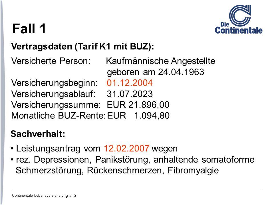 Continentale Lebensversicherung a. G. Fall 1 Vertragsdaten (Tarif K1 mit BUZ): Versicherte Person: Kaufmännische Angestellte geboren am 24.04.1963 Ver