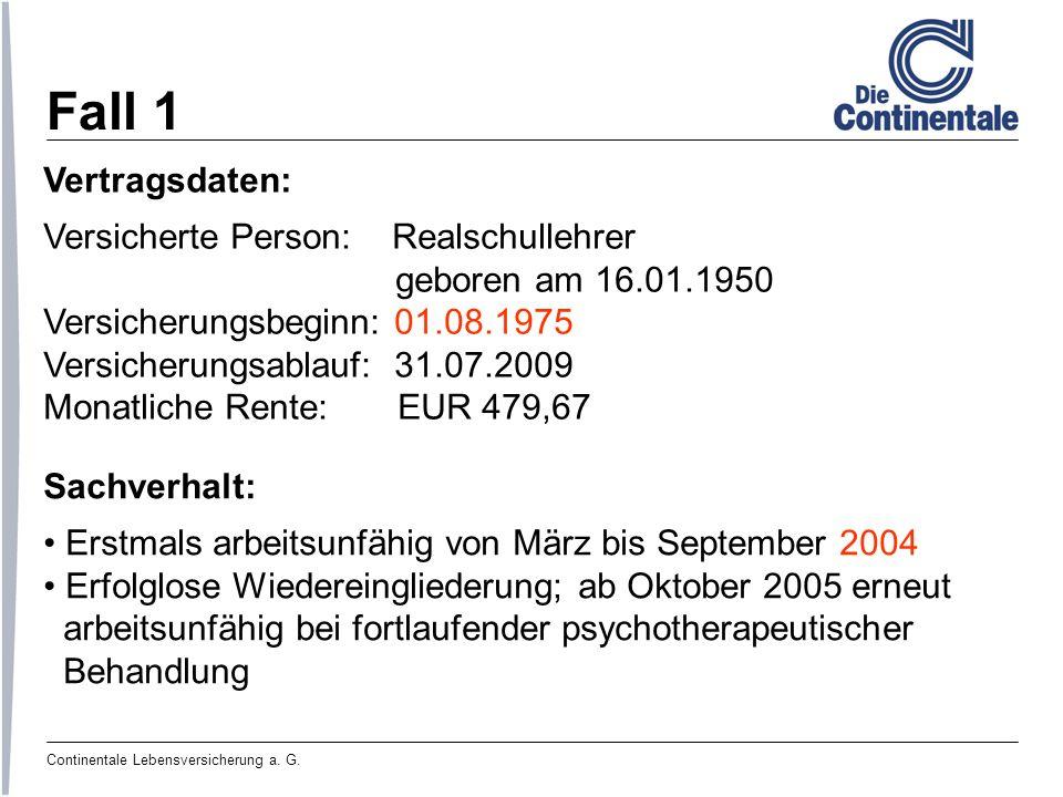 Continentale Lebensversicherung a. G. Fall 1 Vertragsdaten: Versicherte Person: Realschullehrer geboren am 16.01.1950 Versicherungsbeginn: 01.08.1975