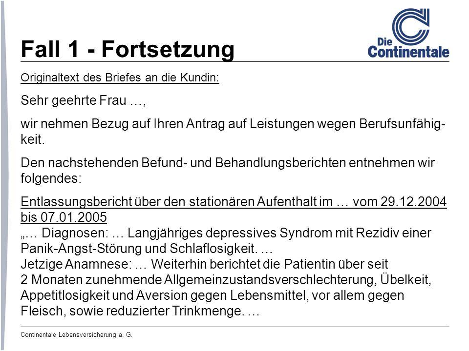 Continentale Lebensversicherung a. G. Fall 1 - Fortsetzung Originaltext des Briefes an die Kundin: Sehr geehrte Frau …, wir nehmen Bezug auf Ihren Ant