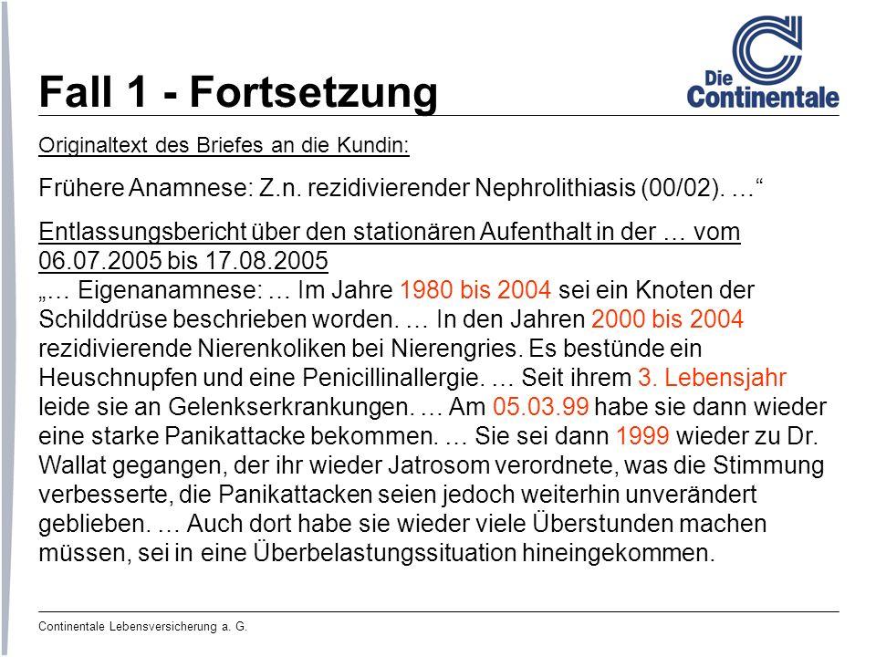 Continentale Lebensversicherung a. G. Fall 1 - Fortsetzung Originaltext des Briefes an die Kundin: Frühere Anamnese: Z.n. rezidivierender Nephrolithia