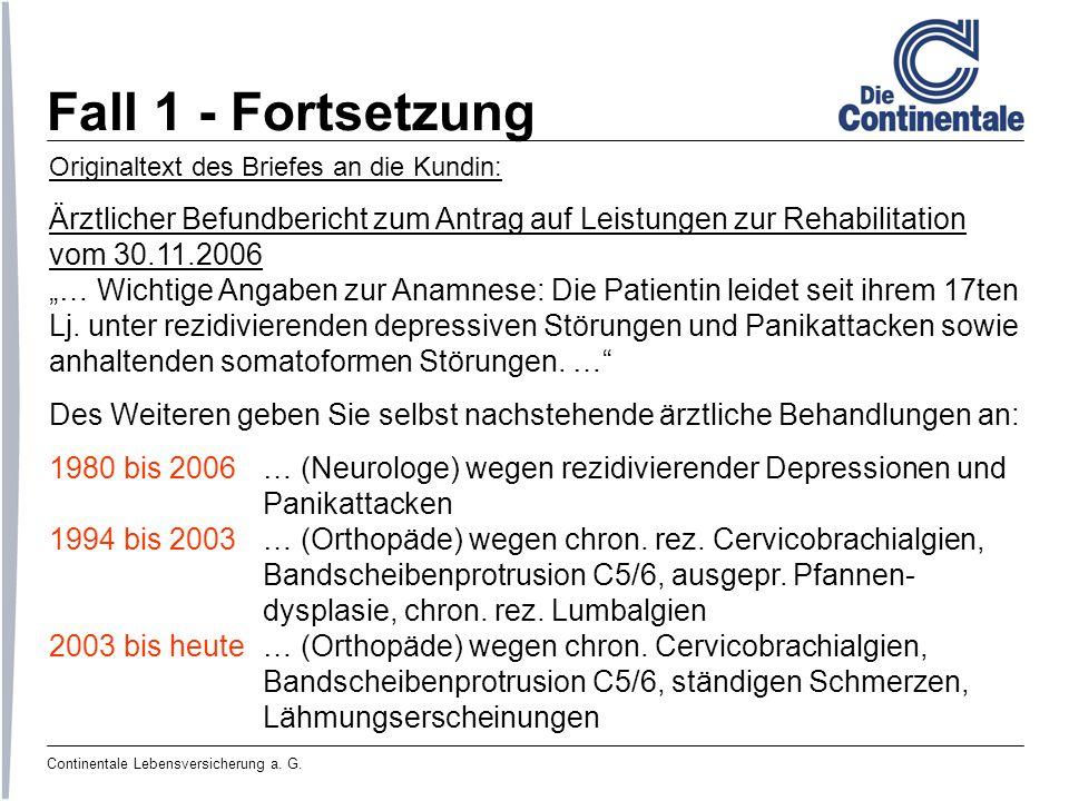 Continentale Lebensversicherung a. G. Fall 1 - Fortsetzung Originaltext des Briefes an die Kundin: Ärztlicher Befundbericht zum Antrag auf Leistungen