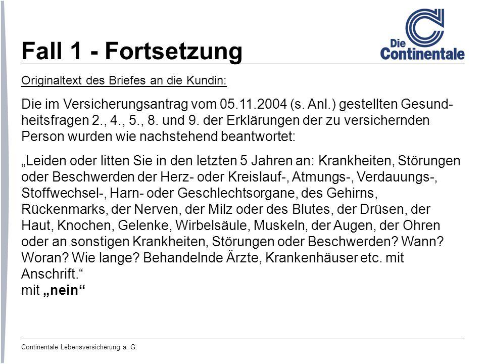 Continentale Lebensversicherung a. G. Fall 1 - Fortsetzung Originaltext des Briefes an die Kundin: Die im Versicherungsantrag vom 05.11.2004 (s. Anl.)