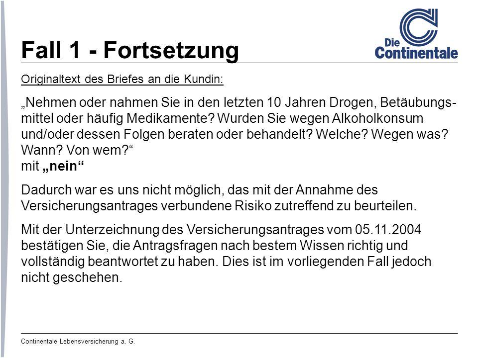 Continentale Lebensversicherung a. G. Fall 1 - Fortsetzung Originaltext des Briefes an die Kundin: Nehmen oder nahmen Sie in den letzten 10 Jahren Dro