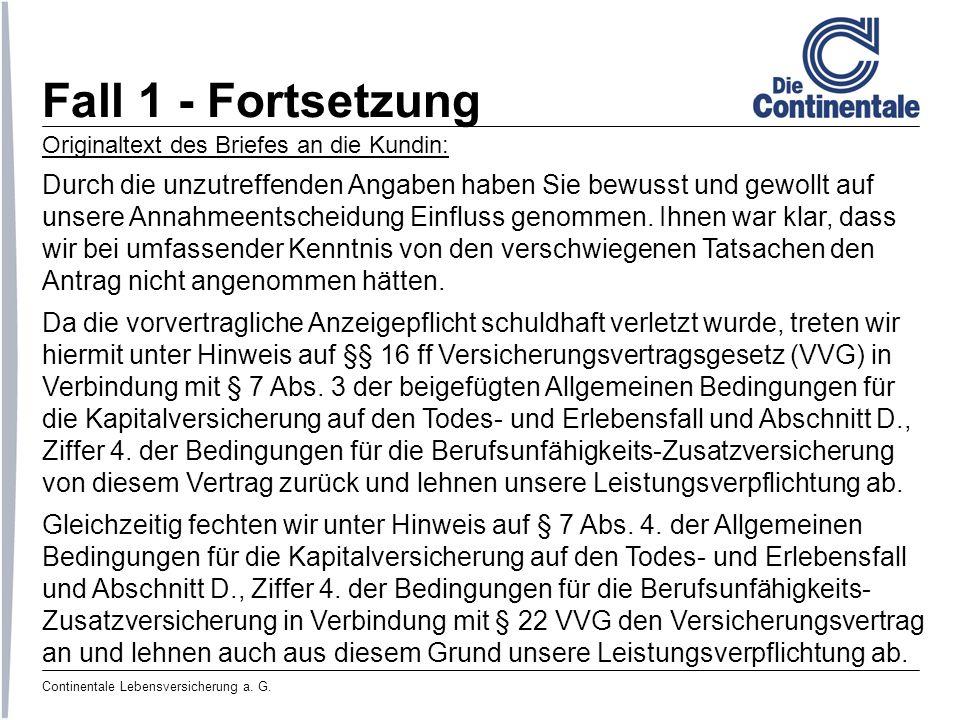 Continentale Lebensversicherung a. G. Fall 1 - Fortsetzung Originaltext des Briefes an die Kundin: Durch die unzutreffenden Angaben haben Sie bewusst