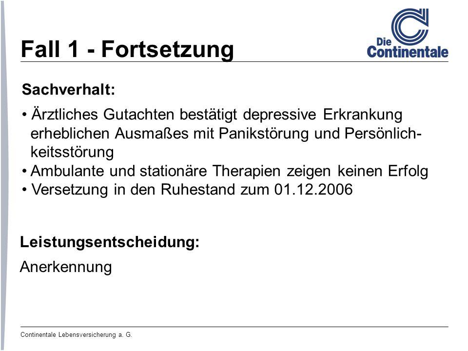 Continentale Lebensversicherung a. G. Fall 1 - Fortsetzung Sachverhalt: Ärztliches Gutachten bestätigt depressive Erkrankung erheblichen Ausmaßes mit