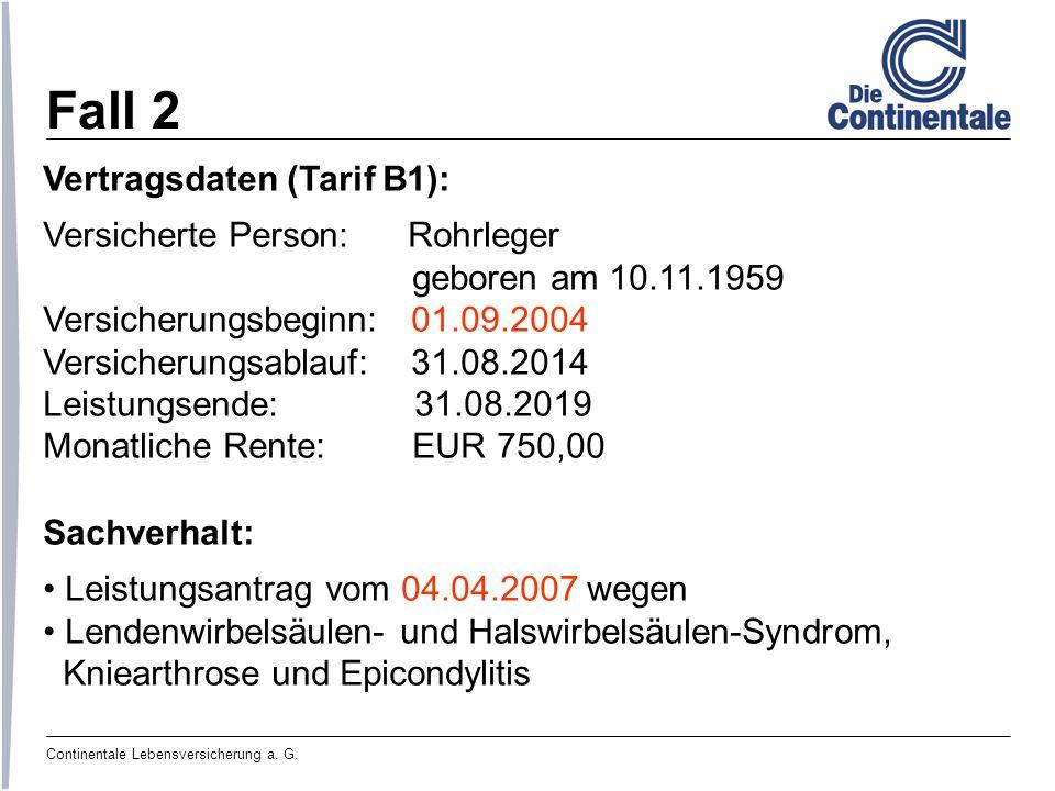 Fall 2 Vertragsdaten (Tarif B1): Versicherte Person: Rohrleger geboren am 10.11.1959 Versicherungsbeginn: 01.09.2004 Versicherungsablauf: 31.08.2014 L