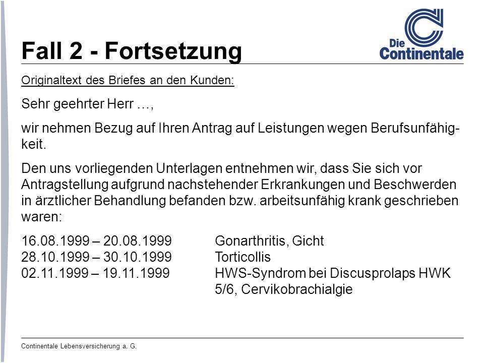 Continentale Lebensversicherung a. G. Fall 2 - Fortsetzung Originaltext des Briefes an den Kunden: Sehr geehrter Herr …, wir nehmen Bezug auf Ihren An