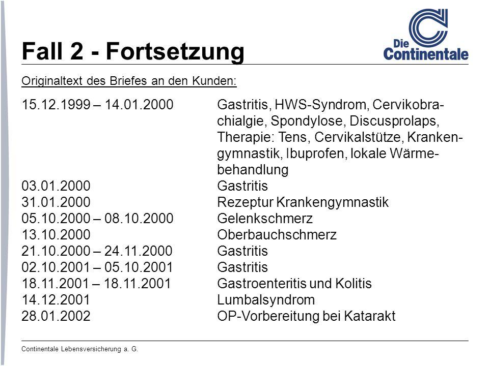 Continentale Lebensversicherung a. G. Fall 2 - Fortsetzung Originaltext des Briefes an den Kunden: 15.12.1999 – 14.01.2000Gastritis, HWS-Syndrom, Cerv