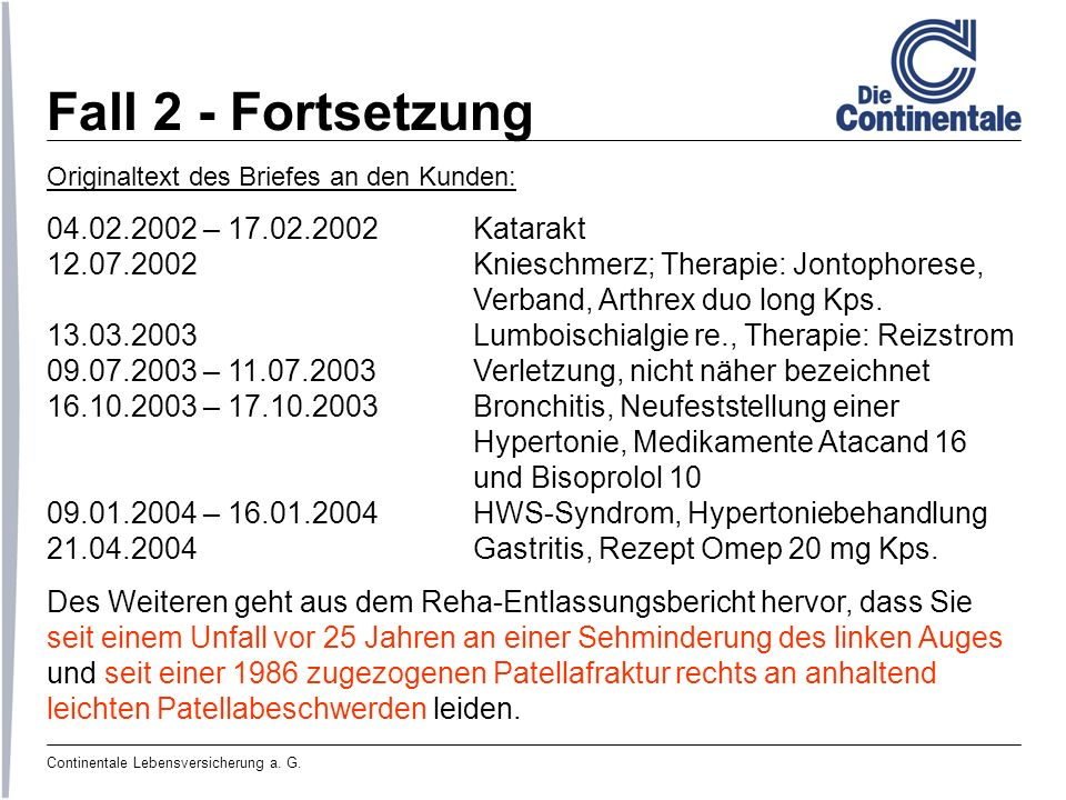 Continentale Lebensversicherung a. G. Fall 2 - Fortsetzung Originaltext des Briefes an den Kunden: 04.02.2002 – 17.02.2002Katarakt 12.07.2002Knieschme