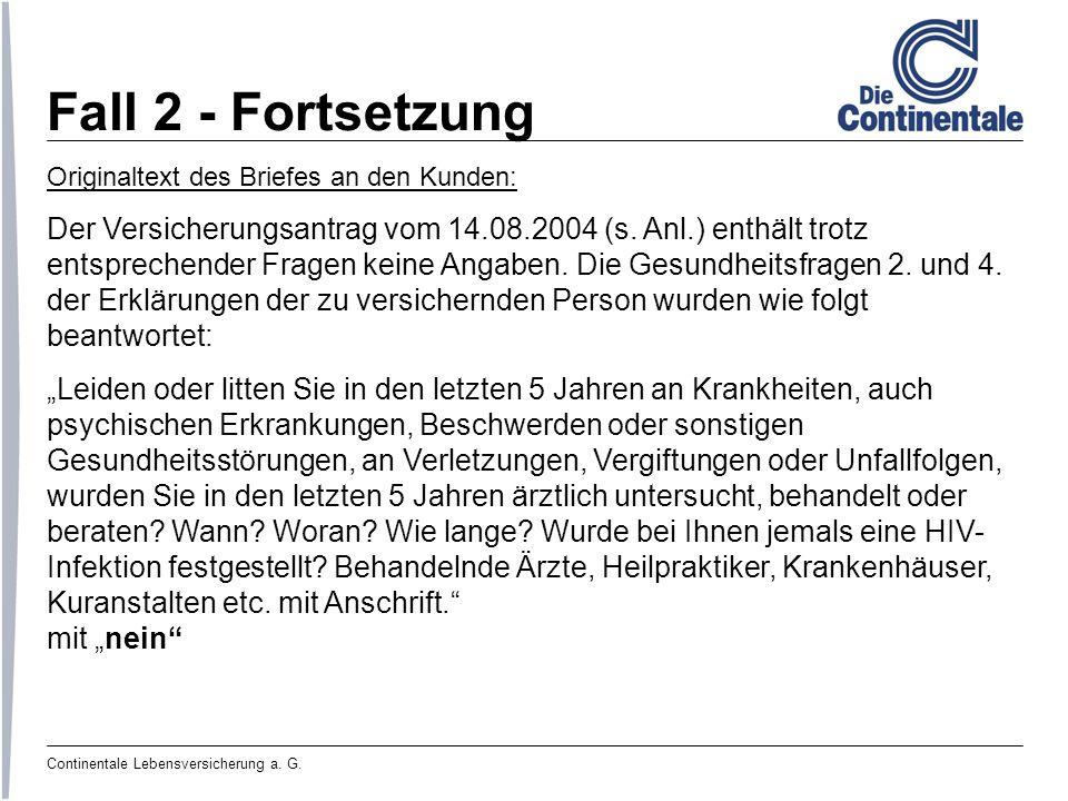 Continentale Lebensversicherung a. G. Fall 2 - Fortsetzung Originaltext des Briefes an den Kunden: Der Versicherungsantrag vom 14.08.2004 (s. Anl.) en