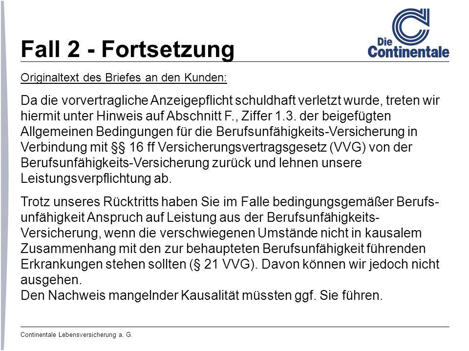 Continentale Lebensversicherung a. G. Fall 2 - Fortsetzung Originaltext des Briefes an den Kunden: Da die vorvertragliche Anzeigepflicht schuldhaft ve